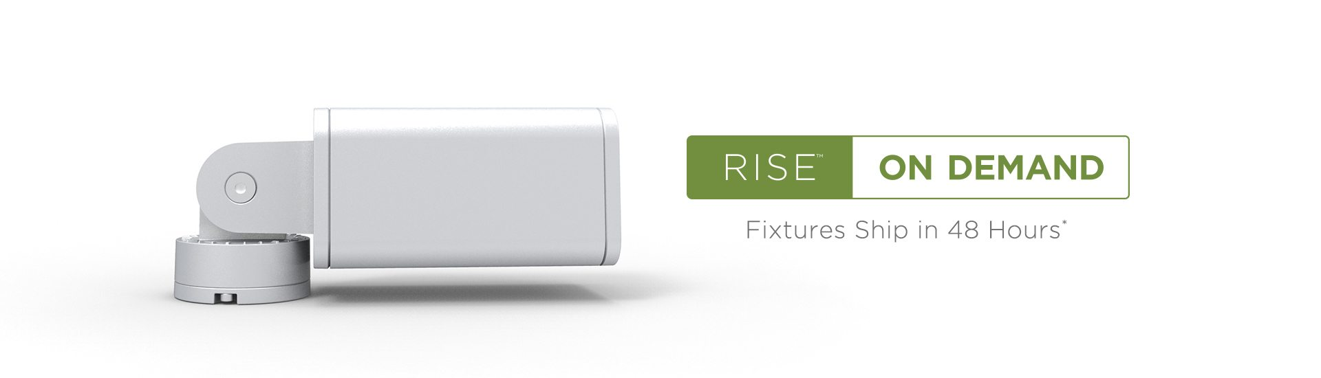 RISE ON DEMAND Fixtures Ship in 48 Hours
